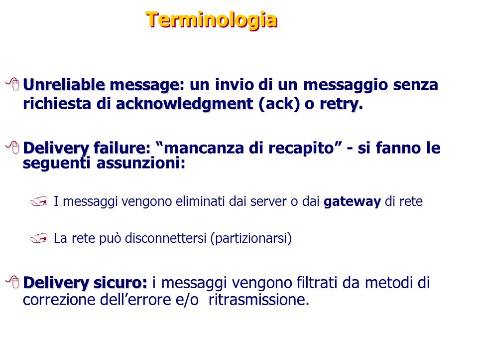 Terminologia 8Unreliable message acknowledgment retry 8Unreliable message: un invio di un messaggio senza richiesta di acknowledgment (ack) o retry. 8