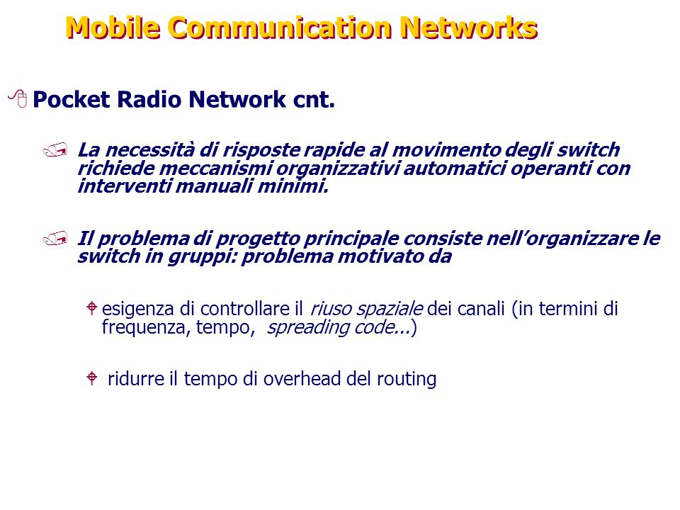 Mobile Communication Networks 8Pocket Radio Network cnt. /La necessità di risposte rapide al movimento degli switch richiede meccanismi organizzativi