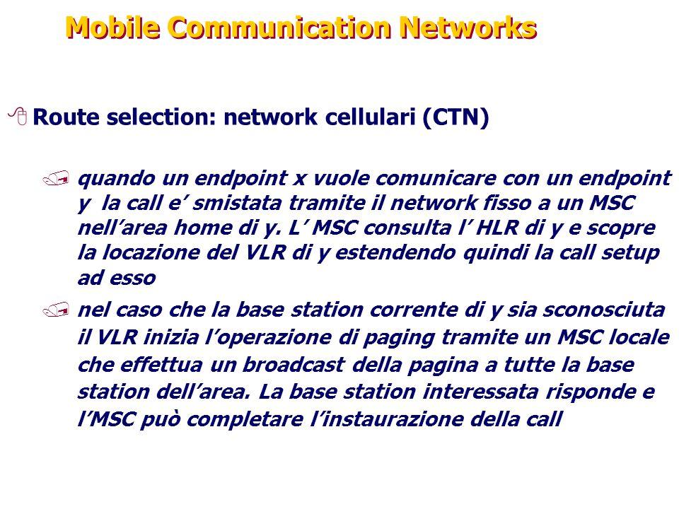 Mobile Communication Networks 8Route selection: network cellulari (CTN) /quando un endpoint x vuole comunicare con un endpoint y la call e' smistata tramite il network fisso a un MSC nell'area home di y.