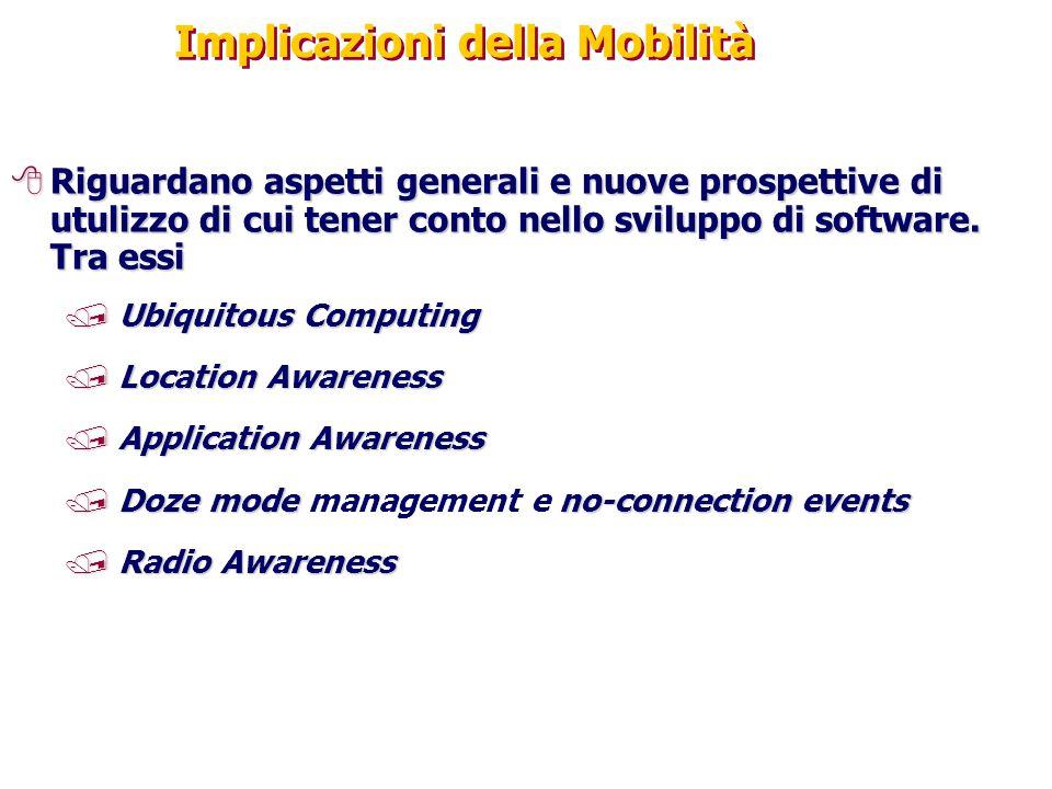 Implicazioni della Mobilità 8Riguardano aspetti generali e nuove prospettive di utulizzo di cui tener conto nello sviluppo di software. Tra essi /Ubiq