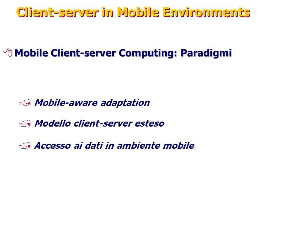 Client-server in Mobile Environments 8Mobile Client-server Computing: Paradigmi /Mobile-aware adaptation /Modello client-server esteso /Accesso ai dati in ambiente mobile