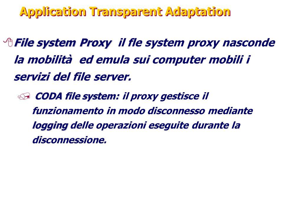 Application Transparent Adaptation 8File system Proxy 8File system Proxy il fle system proxy nasconde la mobilità ed emula sui computer mobili i servizi del file server.