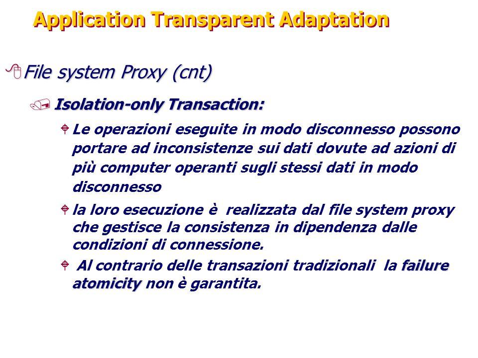Application Transparent Adaptation 8File system Proxy(cnt) 8File system Proxy (cnt) /Isolation-only Transaction : WLe operazioni eseguite in modo disc