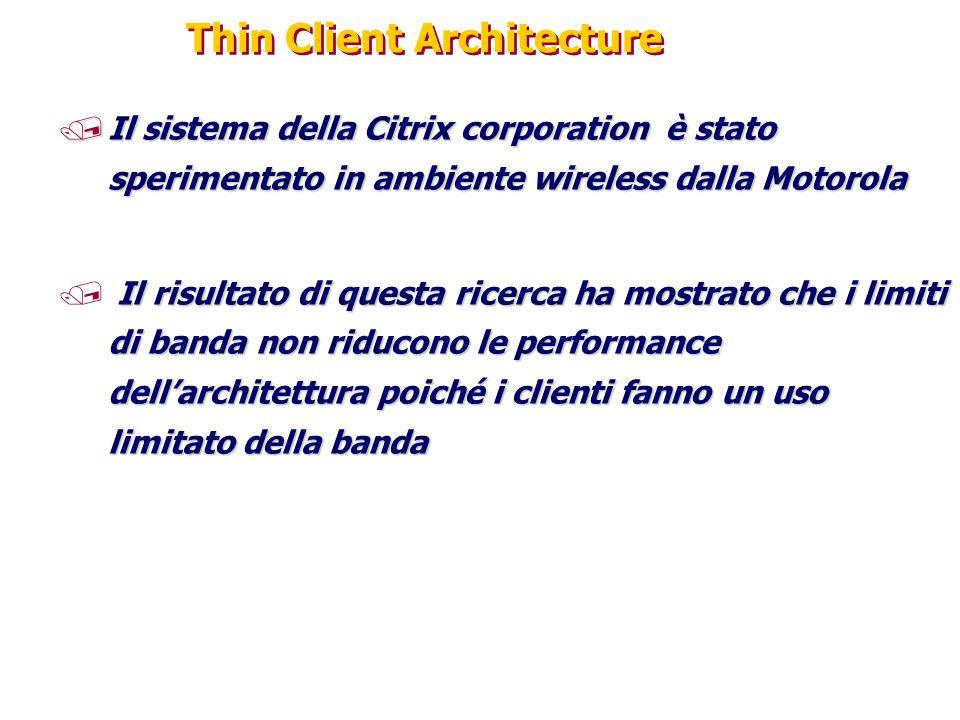 Thin Client Architecture /Il sistema della Citrix corporation è stato sperimentato in ambiente wireless dalla Motorola Il risultato di questa ricerca