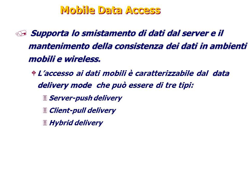 Mobile Data Access Supporta lo smistamento di dati dal server e il mantenimento della consistenza dei dati in ambienti mobili e wireless. / Supporta l