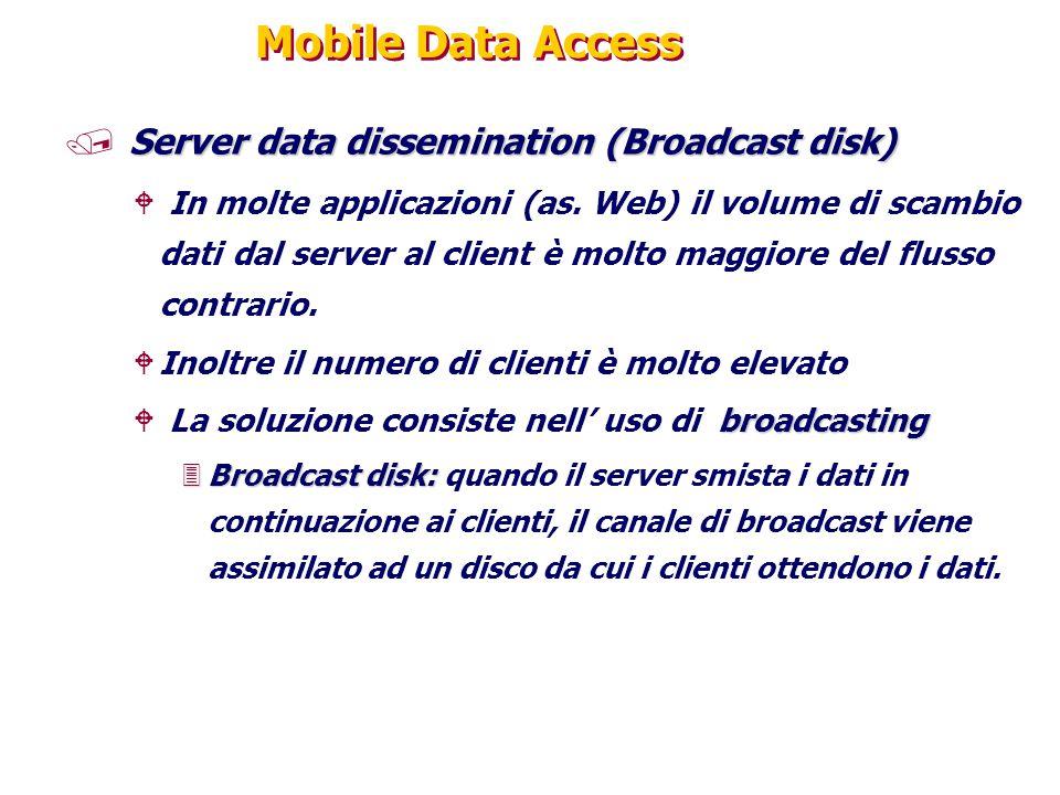 Mobile Data Access Server data dissemination (Broadcast disk) / Server data dissemination (Broadcast disk) W In molte applicazioni (as. Web) il volume
