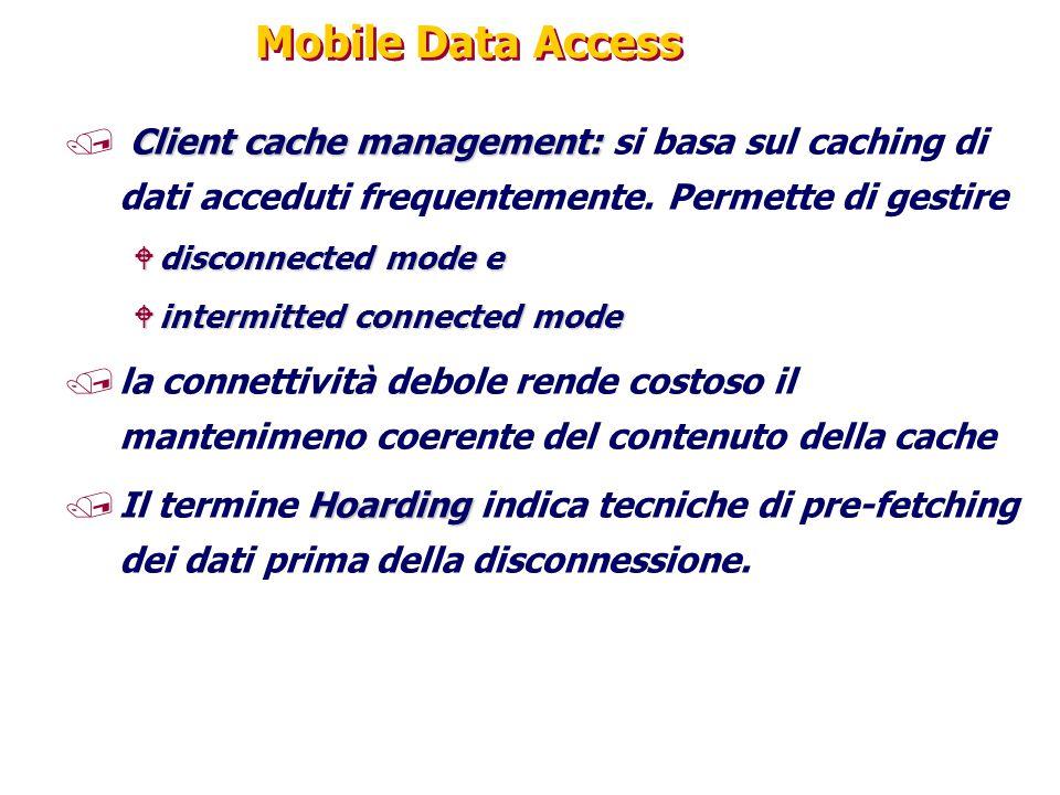 Mobile Data Access Client cache management: / Client cache management: si basa sul caching di dati acceduti frequentemente. Permette di gestire Wdisco