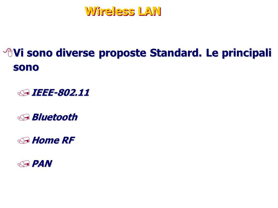 Wireless LAN 8Vi sono diverse proposte Standard. Le principali sono /IEEE-802.11 /Bluetooth /Home RF /PAN