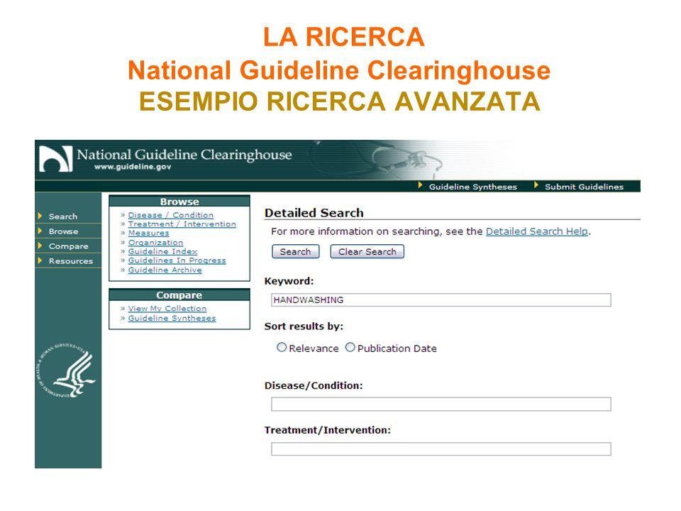 LA RICERCA National Guideline Clearinghouse ESEMPIO RICERCA AVANZATA