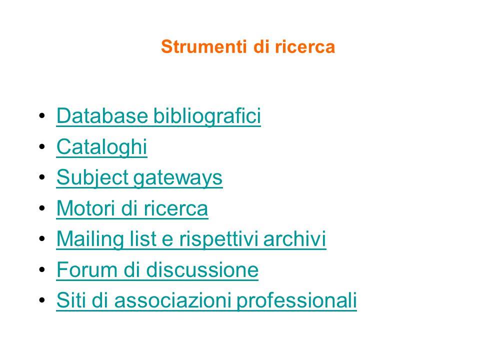 Strumenti di ricerca Database bibliografici Cataloghi Subject gateways Motori di ricerca Mailing list e rispettivi archivi Forum di discussione Siti di associazioni professionali