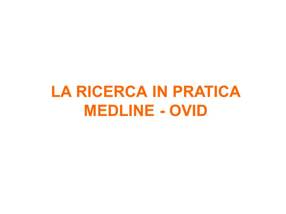 LA RICERCA IN PRATICA MEDLINE - OVID