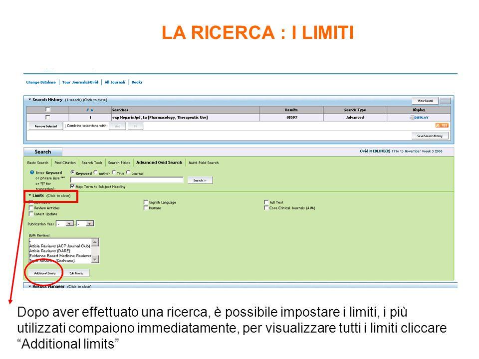 Dopo aver effettuato una ricerca, è possibile impostare i limiti, i più utilizzati compaiono immediatamente, per visualizzare tutti i limiti cliccare Additional limits LA RICERCA : I LIMITI
