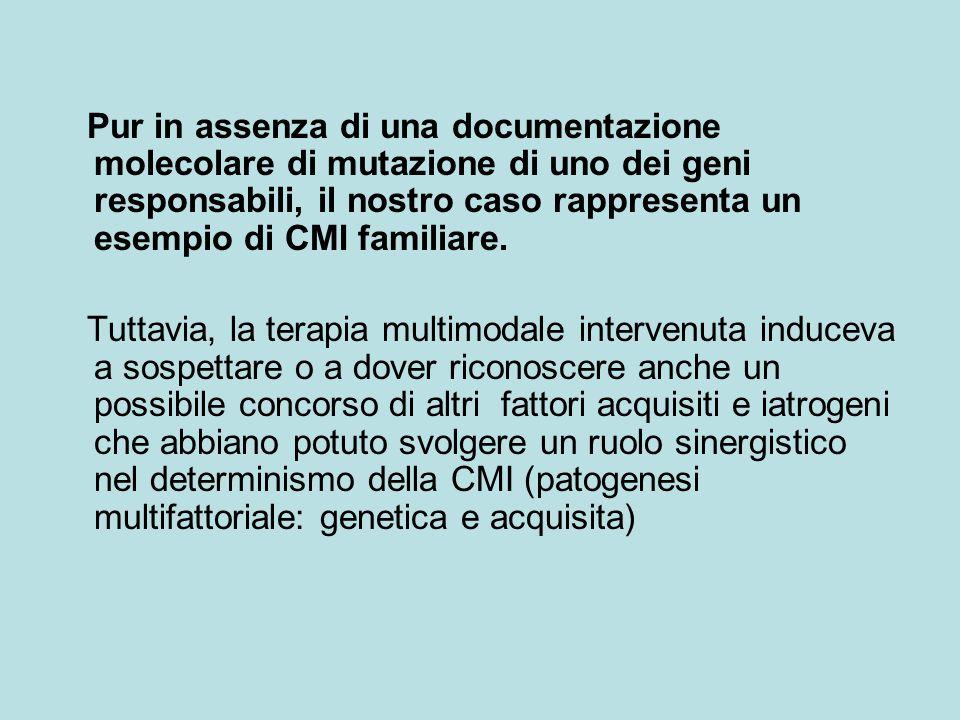 Pur in assenza di una documentazione molecolare di mutazione di uno dei geni responsabili, il nostro caso rappresenta un esempio di CMI familiare. Tut