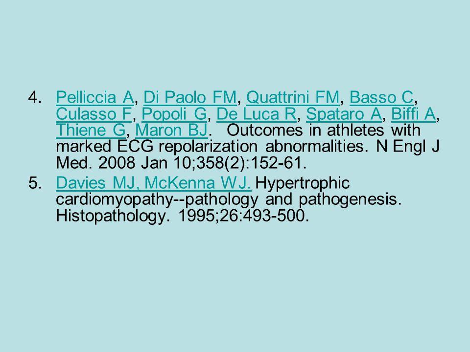 4.Pelliccia A, Di Paolo FM, Quattrini FM, Basso C, Culasso F, Popoli G, De Luca R, Spataro A, Biffi A, Thiene G, Maron BJ. Outcomes in athletes with m