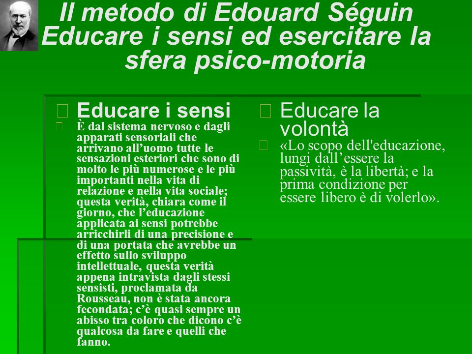 Il metodo di Edouard Séguin Educare i sensi ed esercitare la sfera psico-motoria  Educare i sensi  È dal sistema nervoso e dagli apparati sensoriali