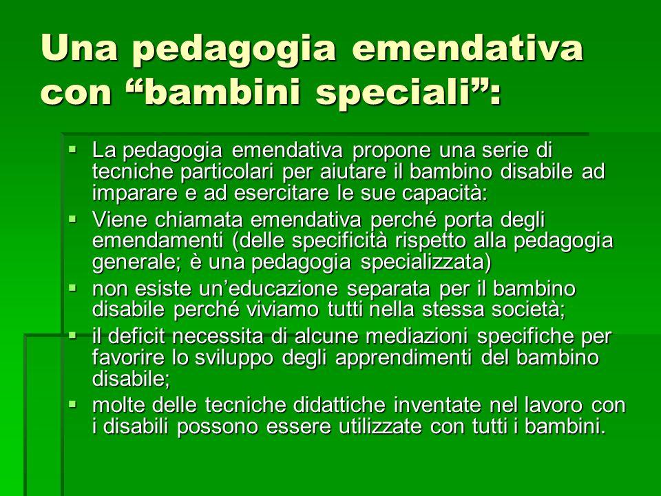 """Una pedagogia emendativa con """"bambini speciali"""":  La pedagogia emendativa propone una serie di tecniche particolari per aiutare il bambino disabile a"""