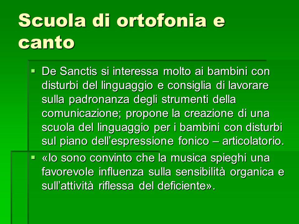 Scuola di ortofonia e canto  De Sanctis si interessa molto ai bambini con disturbi del linguaggio e consiglia di lavorare sulla padronanza degli stru