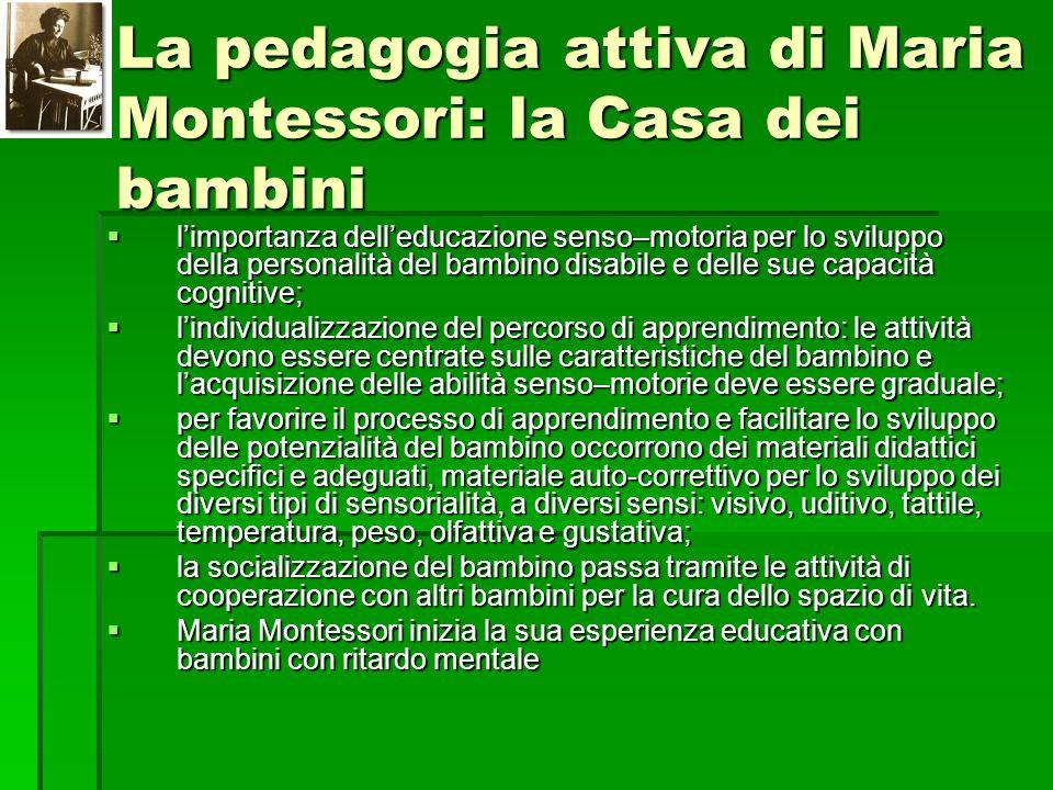 La pedagogia attiva di Maria Montessori: la Casa dei bambini  l'importanza dell'educazione senso–motoria per lo sviluppo della personalità del bambin