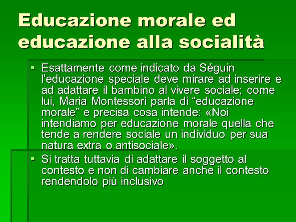 Educazione morale ed educazione alla socialità  Esattamente come indicato da Séguin l'educazione speciale deve mirare ad inserire e ad adattare il ba