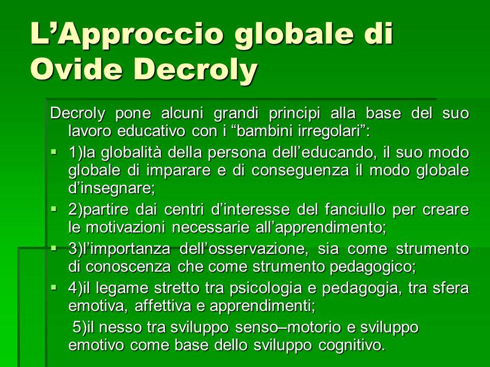 """L'Approccio globale di Ovide Decroly Decroly pone alcuni grandi principi alla base del suo lavoro educativo con i """"bambini irregolari"""":  1)la globali"""