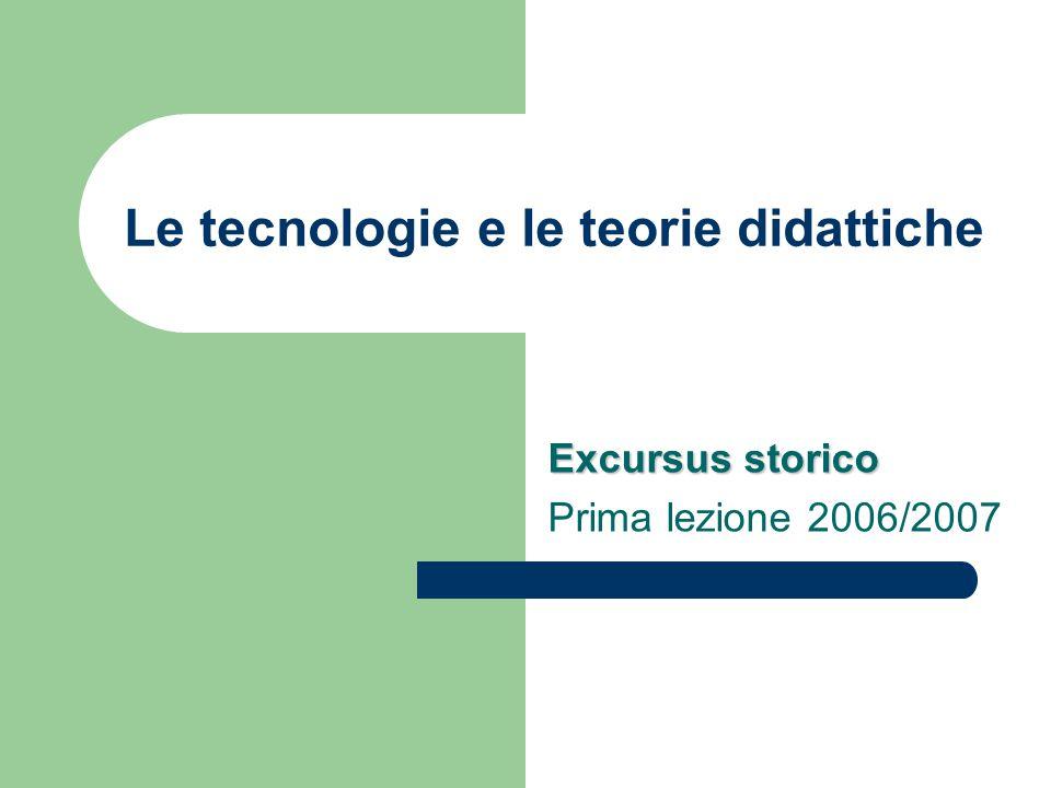 Le tecnologie e le teorie didattiche Excursus storico Prima lezione 2006/2007