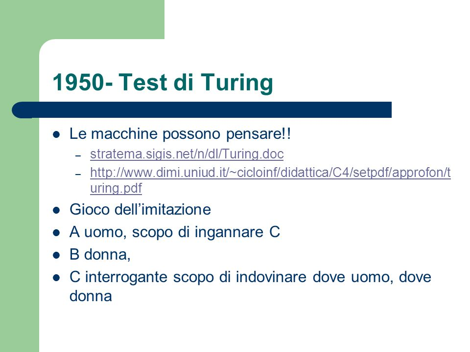 1950- Test di Turing Le macchine possono pensare!! – stratema.sigis.net/n/dl/Turing.doc stratema.sigis.net/n/dl/Turing.doc – http://www.dimi.uniud.it/