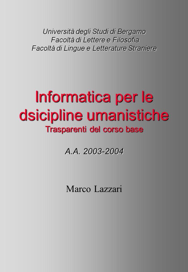 Marco Lazzari – Informatica per le discipline umanistiche Quante informazioni posso...
