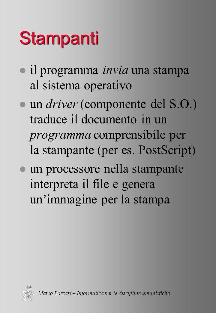 Marco Lazzari – Informatica per le discipline umanistiche Stampanti l il programma invia una stampa al sistema operativo l un driver (componente del S.O.) traduce il documento in un programma comprensibile per la stampante (per es.