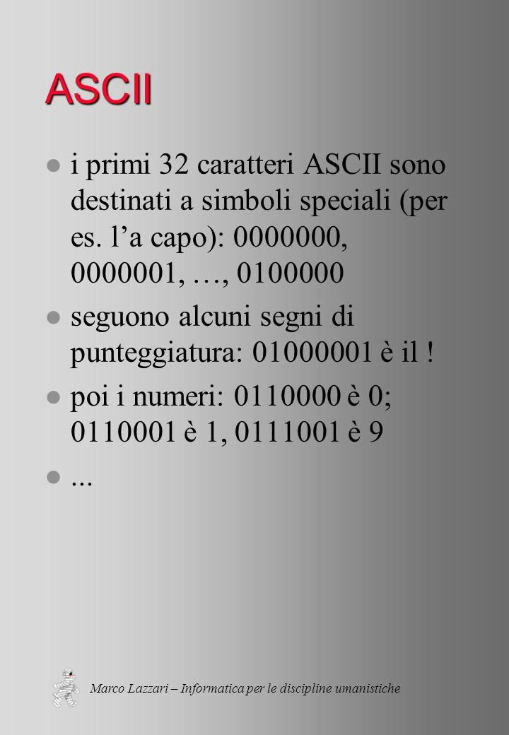 Marco Lazzari – Informatica per le discipline umanistiche ASCII l i primi 32 caratteri ASCII sono destinati a simboli speciali (per es.