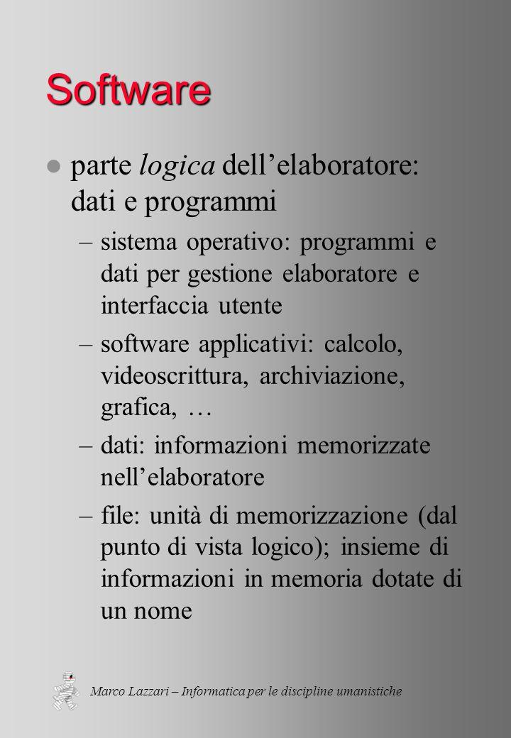 Marco Lazzari – Informatica per le discipline umanistiche Memoria l ricordare le informazioni l celle che contengono informazioni l indirizzi di memoria l operazioni di lettura e scrittura l bit: due stati l byte: otto bit