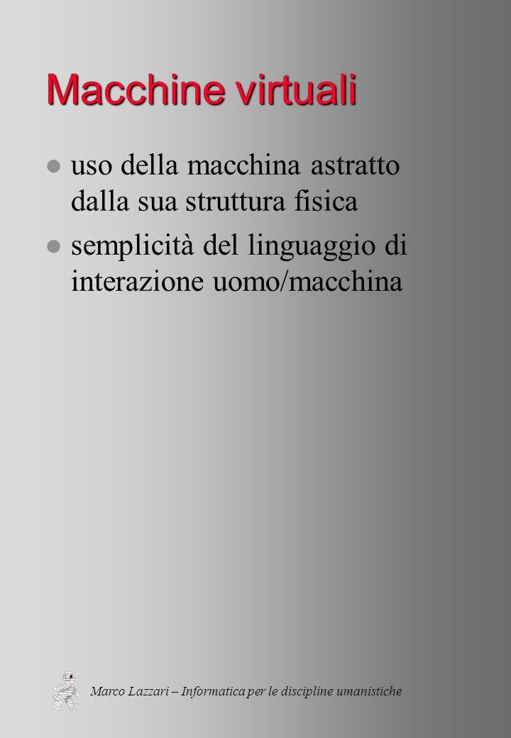 Marco Lazzari – Informatica per le discipline umanistiche Gerarchie di memoria tipodimensioni HD40 GB CD~600 MB RAM256 MB FD1.44 MB