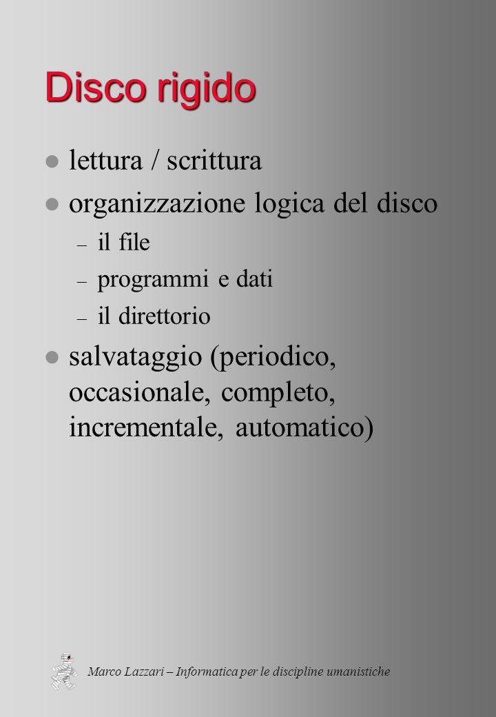 Marco Lazzari – Informatica per le discipline umanistiche Disco rigido l lettura / scrittura l organizzazione logica del disco – il file – programmi e dati – il direttorio l salvataggio (periodico, occasionale, completo, incrementale, automatico)
