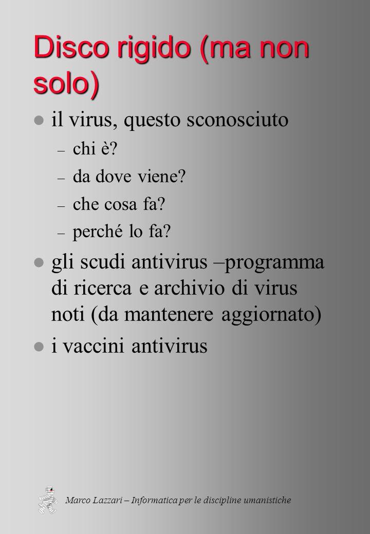 Marco Lazzari – Informatica per le discipline umanistiche Disco rigido (ma non solo) l il virus, questo sconosciuto – chi è.
