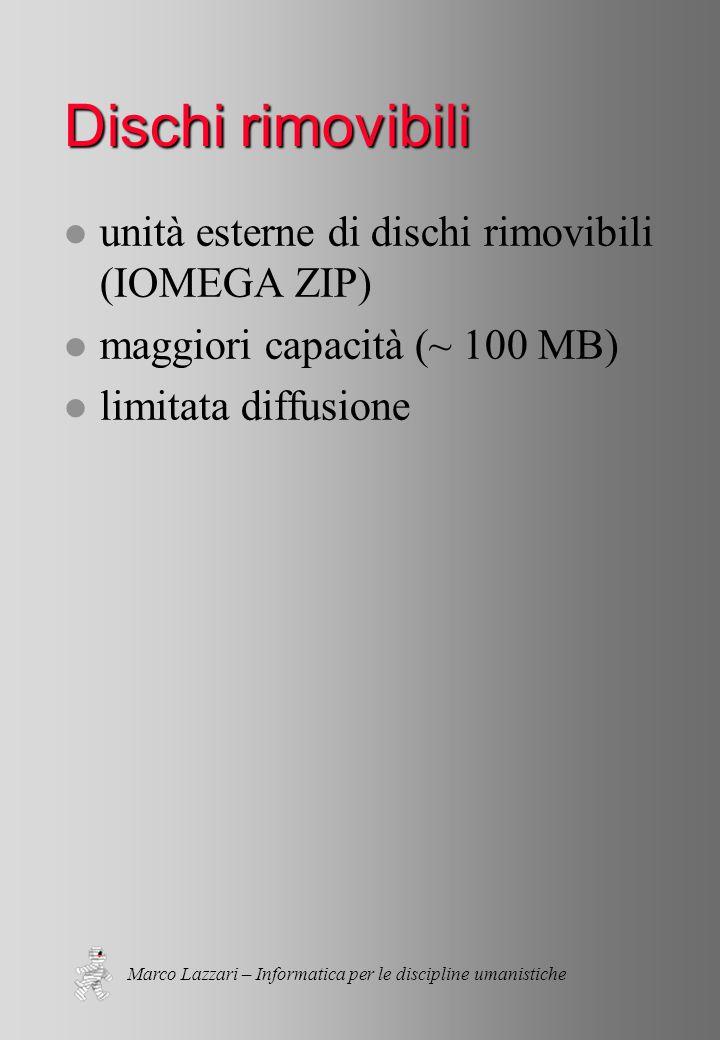 Marco Lazzari – Informatica per le discipline umanistiche Dischi rimovibili l unità esterne di dischi rimovibili (IOMEGA ZIP) l maggiori capacità (~ 100 MB) l limitata diffusione