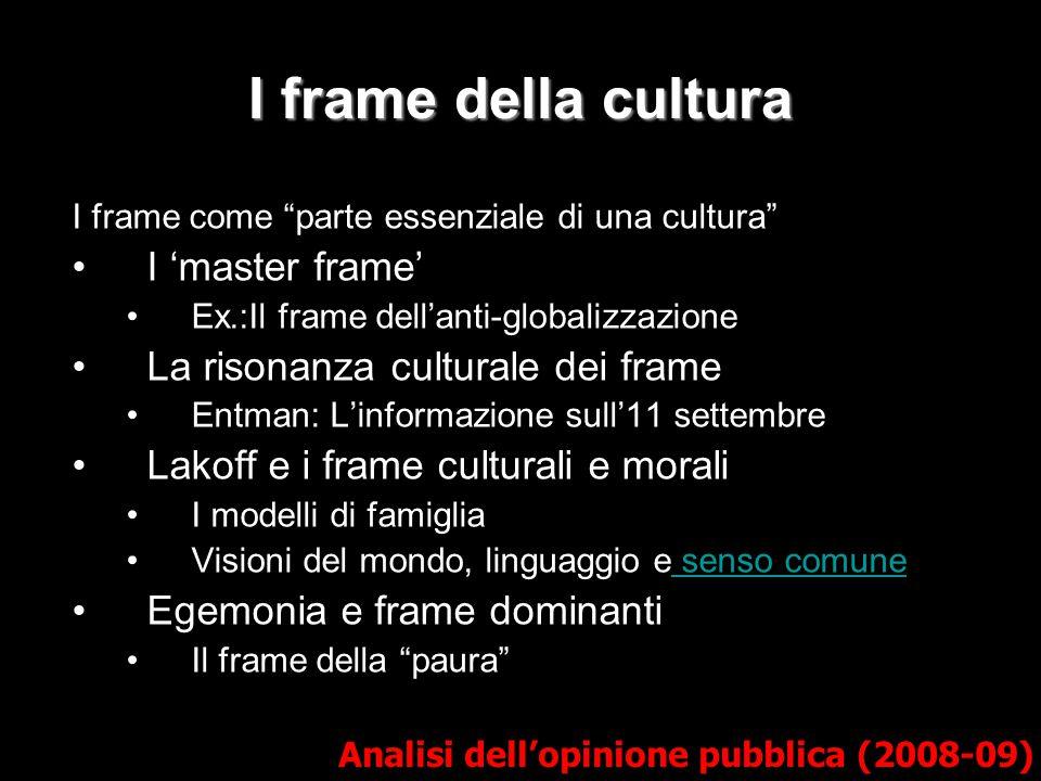 """I frame della cultura I frame come """"parte essenziale di una cultura"""" I 'master frame' Ex.:Il frame dell'anti-globalizzazione La risonanza culturale de"""
