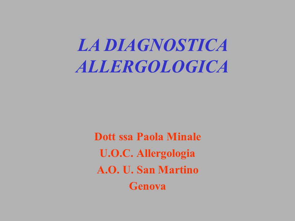 Dott ssa Paola Minale U.O.C. Allergologia A.O. U. San Martino Genova LA DIAGNOSTICA ALLERGOLOGICA