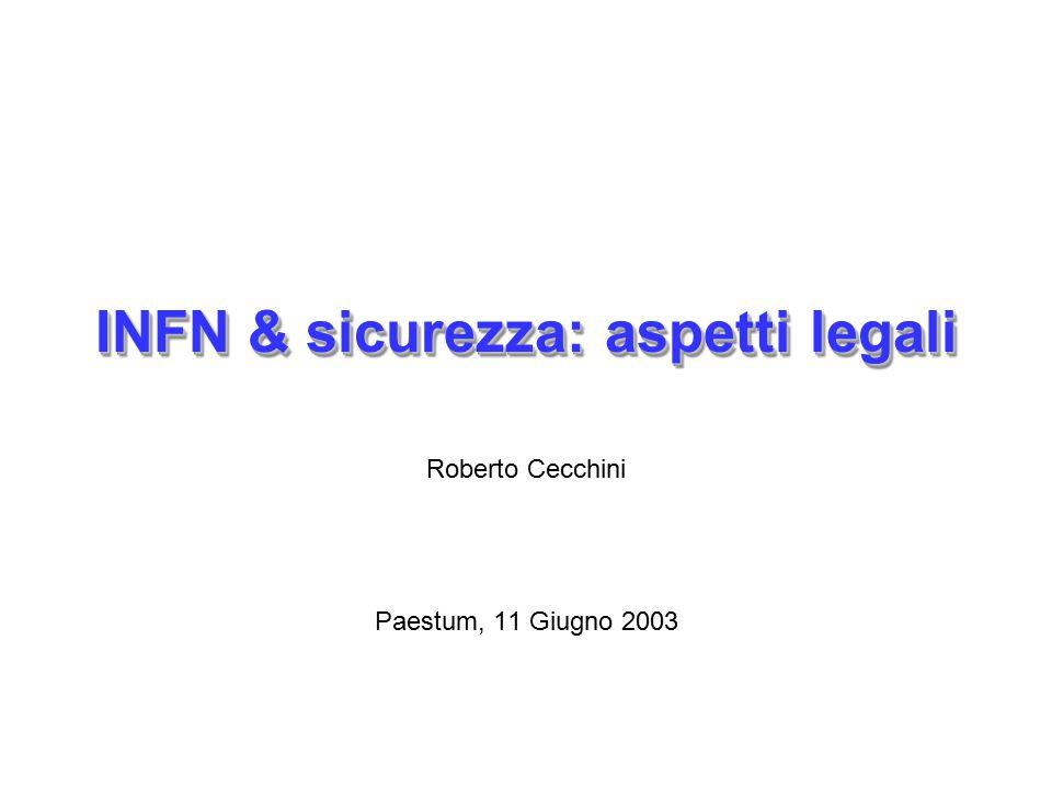 INFN & sicurezza: aspetti legali Roberto Cecchini Paestum, 11 Giugno 2003