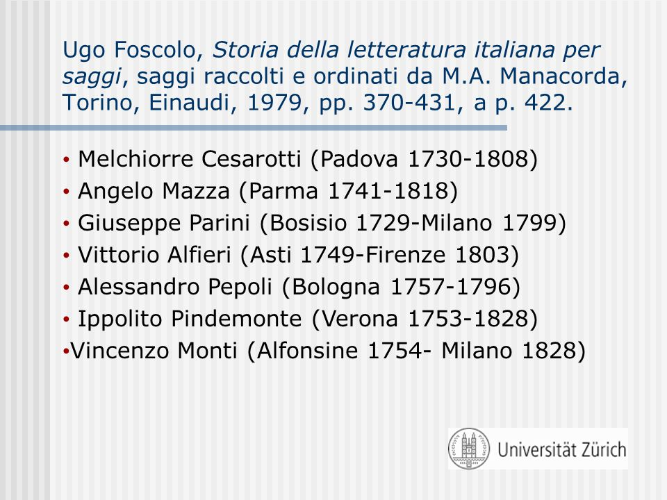Ugo Foscolo, Storia della letteratura italiana per saggi, saggi raccolti e ordinati da M.A. Manacorda, Torino, Einaudi, 1979, pp. 370-431, a p. 422. M