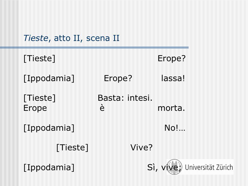 Tieste, atto II, scena II [Tieste] Erope. [Ippodamia] Erope.