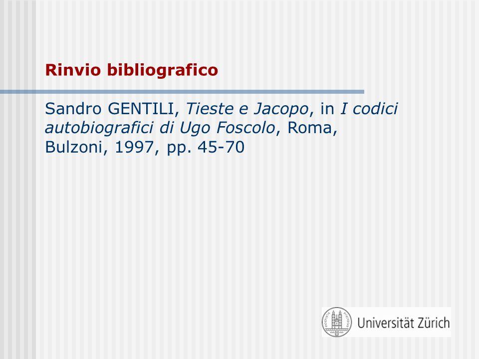 Rinvio bibliografico Sandro GENTILI, Tieste e Jacopo, in I codici autobiografici di Ugo Foscolo, Roma, Bulzoni, 1997, pp. 45-70