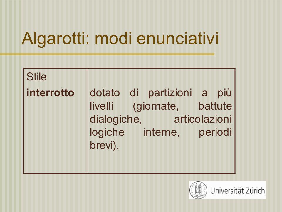 Algarotti: modi enunciativi Stile Netto Chiaro Preciso tecnico, asciutto e oggettivo si fa capire in maniera diretta definitorio e non ambiguo