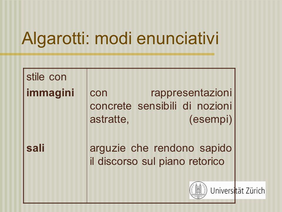 Algarotti: modi enunciativi Stile interrottodotato di partizioni a più livelli (giornate, battute dialogiche, articolazioni logiche interne, periodi brevi).