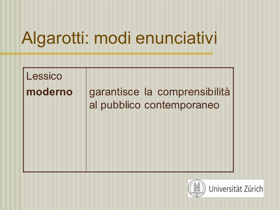 Algarotti: modi enunciativi Sintassi periodi brevi ordo naturalis Esposizione lineare, paratassi, costruzione sintattica piana