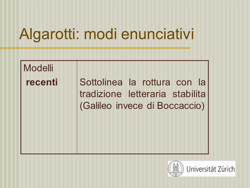 Algarotti: modi enunciativi Lessico modernogarantisce la comprensibilità al pubblico contemporaneo