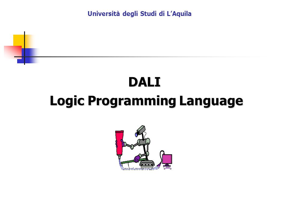Università degli Studi di L'Aquila DALI Logic Programming Language Logic Programming Language