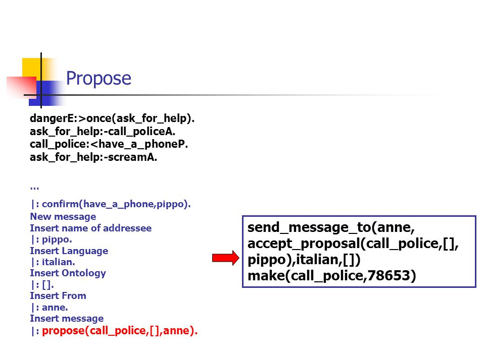 Propose dangerE:>once(ask_for_help). ask_for_help:-call_policeA.