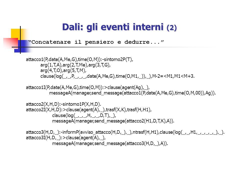 Dali: i goals Dali possiede due tipi di goals: goals che l'agente tenta di perseguire: Sono legati agli eventi interni.