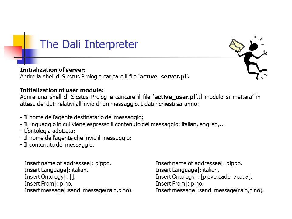 The Dali Interpreter Initialization of server: Aprire la shell di Sicstus Prolog e caricare il file 'active_server.pl'.