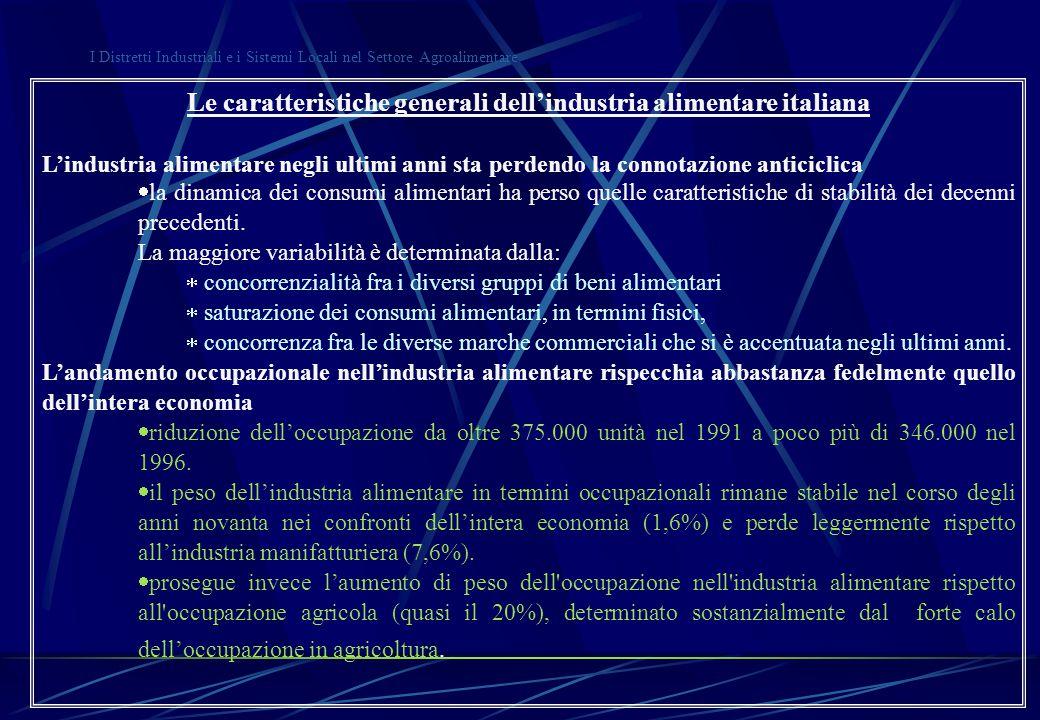 Le caratteristiche generali dell'industria alimentare italiana L'industria alimentare negli ultimi anni sta perdendo la connotazione anticiclica  la