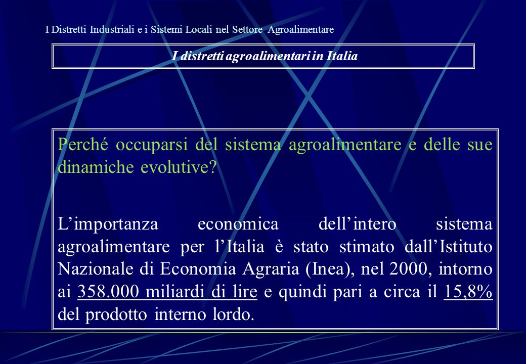 Perché occuparsi del sistema agroalimentare e delle sue dinamiche evolutive? L'importanza economica dell'intero sistema agroalimentare per l'Italia è